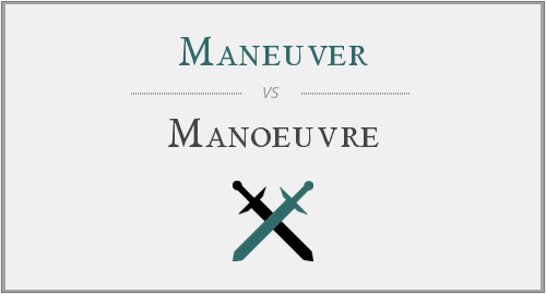 Maneuver vs. Manoeuvre