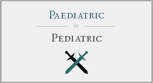 Paediatric vs. Pediatric