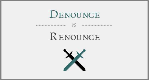 Denounce vs  Renounce