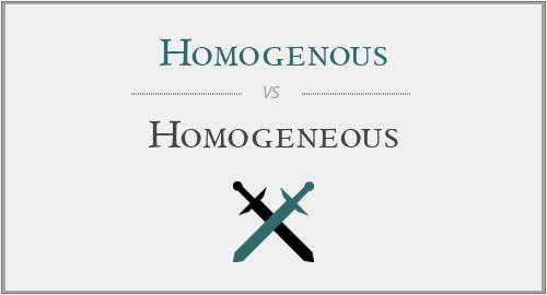 Homogenous vs  Homogeneous