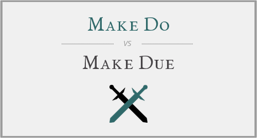Make Do vs. Make Due