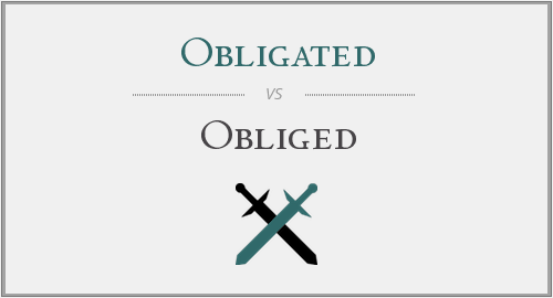 Obligated vs. Obliged