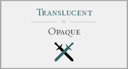 Translucent vs. Opaque