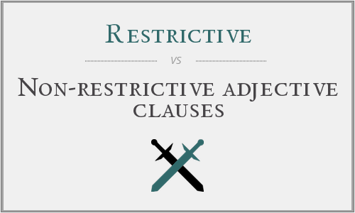 Restrictive vs. Non-restrictive adjective clauses