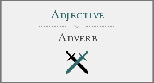 Adjective vs. Adverb