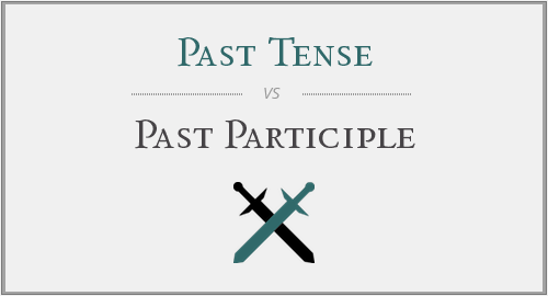 Past Tense vs. Past Participle